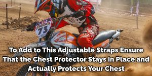 To Add to This Adjustable Straps Ensure That the Chest Protector Stays in Place and Actually Protects Your Chest
