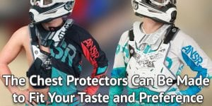 The Chest Protectors Can Be Made to Fit Your Taste and Preference