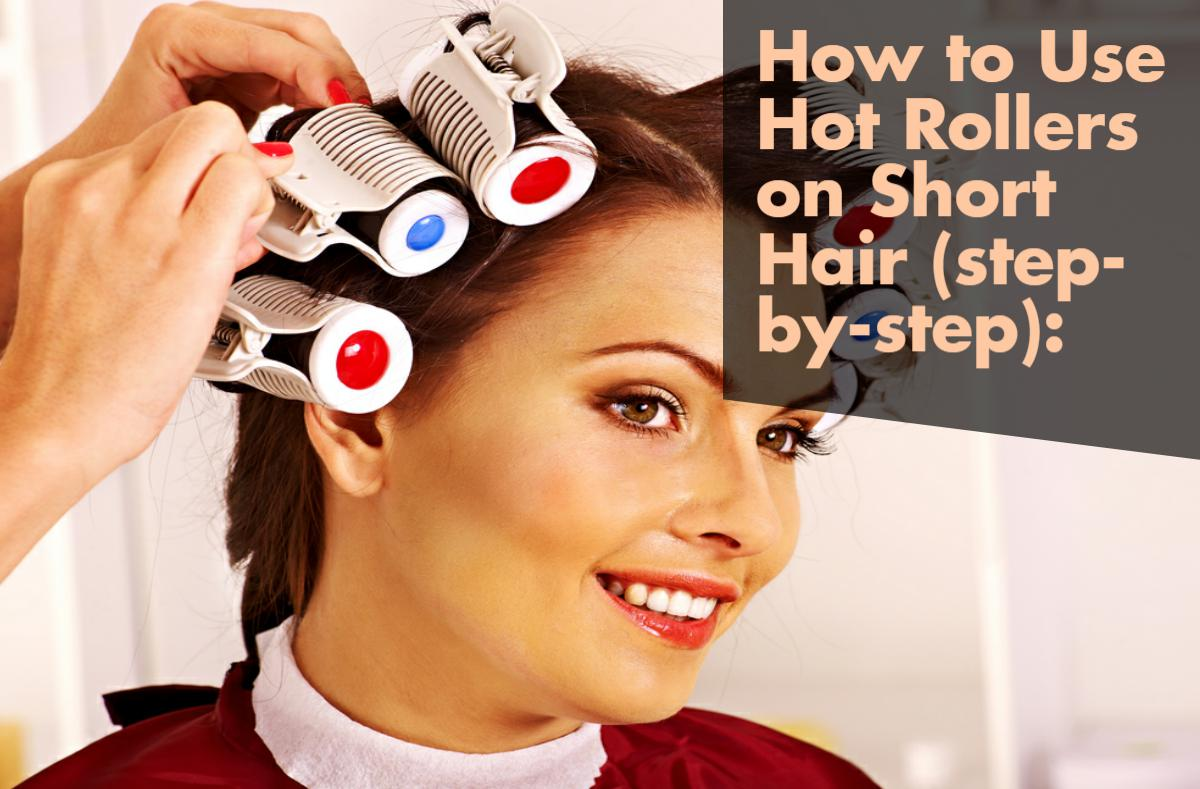 How to Use Hot Rollers on Short Hair (step-by-step)