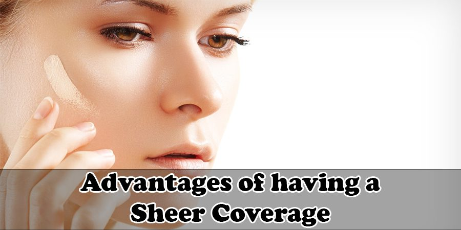 Advantages of having a Sheer Coverage