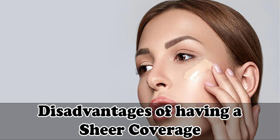 Disadvantages of having a sheer coverage