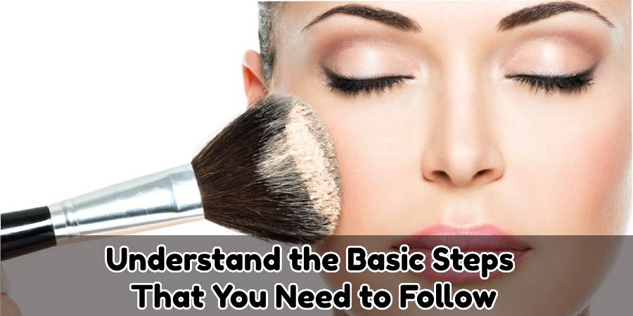 Understand the Basic Steps That You Need to Follow